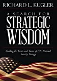 A Search for Strategic Wisdom: Guiding the Twists and Turns of US National Security Strategy