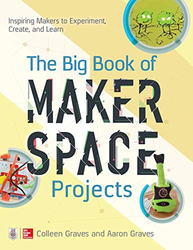 Pdf Teen The Big Book of Makerspace Projects: Inspiring Makers to Experiment, Create, and Learn