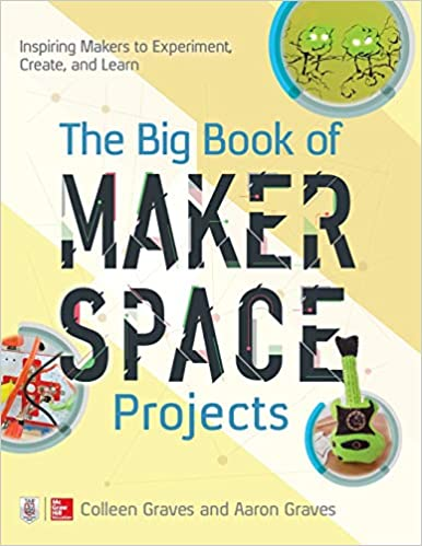Amazon com: The Big Book of Makerspace Projects: Inspiring