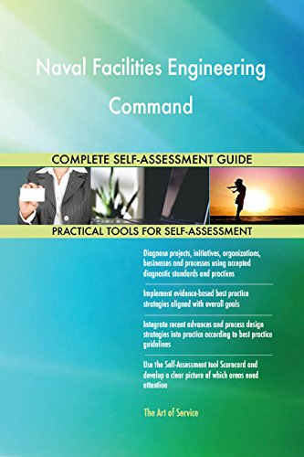 Naval Facilities Engineering Command All-Inclusive Self-Assessment - More than 670 Success Criteria, Instant Visual Insights, Comprehensive Spreadsheet Dashboard, Auto-Prioritized for Quick Results