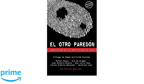 El otro paredón. Asesinatos de la reputación en Cuba: Amazon.es: Rafael Rojas, Juan Antonio Blanco, Uva de Aragón, Ana Julia Faya, Carlos Alberto Montaner, ...