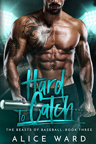 Hard to Catch: A Bad Boy Sports Romance (The Beasts of Baseball Book 3) by [Ward, Alice]