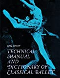 Technical Manual and Dictionary of Classical Ballet, Gail Grant, 8087888537