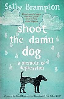 shoot the damn dog a memoir of depression sally bramptonshoot the damn dog a memoir of depression