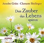 Den Zauber des Lebens spüren | Anselm Grün,Clemens Bittlinger