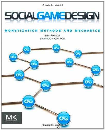 Social Game Design: Monetization Methods and Mechanics by Brandon Cotton , Tim Fields, Publisher : Morgan Kaufmann