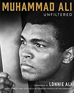 Book Cover: Muhammad Ali Unfiltered: Rare, Iconic, and Officially Authorized Photos of the Greatest
