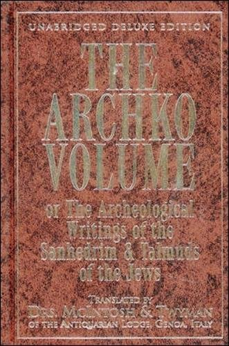 The Archko Volume: Or, the Archeological Writings of the Sanhedrim and Talmuds of the - Colorado Citadel Springs