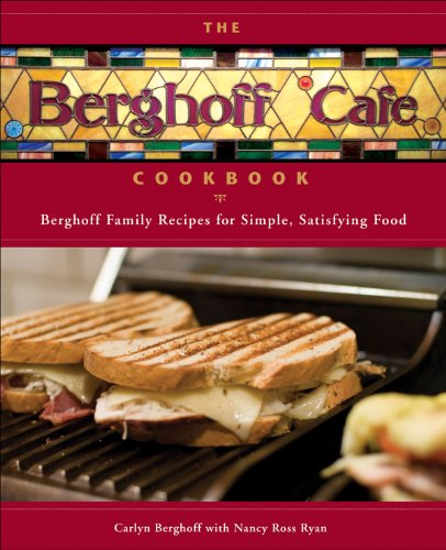 The Berghoff Café Cookbook: Berghoff Family Recipes for Simple, Satisfying Food by Carlyn Berghoff, Nancy Ryan, Nancy Ross Ryan