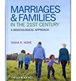[(Marriages and Families in the 21st Century: A BioEcological Approach)] [Author: Tasha R. Howe] published on (October, 2011)
