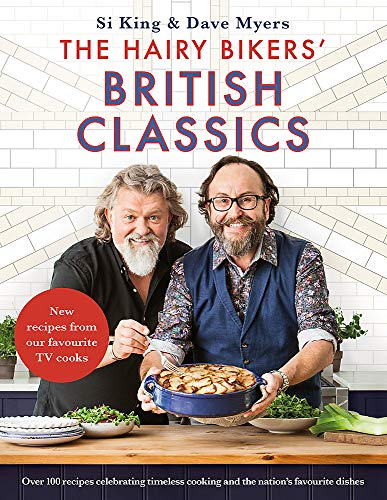The Hairy Bikers' British Classics: Over 100 recipes that celebrate simple, timeless cooking and the nation's favourite dishes