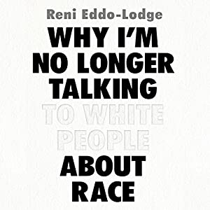 Why I'm No Longer Talking to White People About Race Audiobook