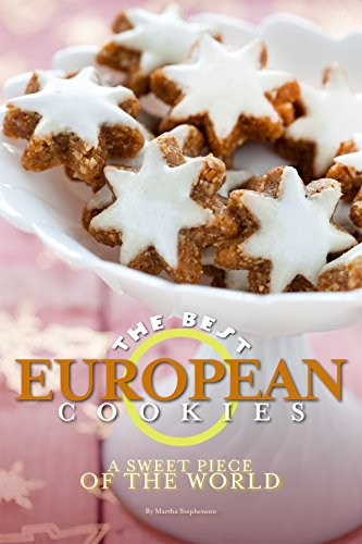 The Best European Cookies: A Sweet Piece of the World by Martha Stephenson