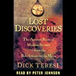 Lost Discoveries: The Multicultural Roots of Modern Science from the Babylonians to the Maya | Dick Teresi