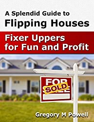 A Splendid Guide to Flipping Houses: Fixer - Uppers for Fun and Profit (English Edition)