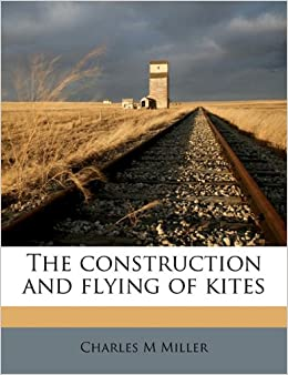 Book The construction and flying of kites