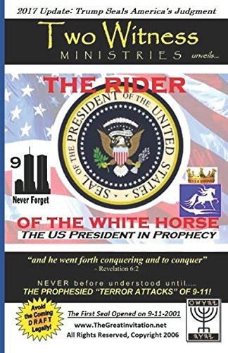 THE RIDER OF THE WHITE HORSE - The US President in Prophecy: The First Seal Opened on 9-11