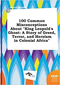 king leopold s ghost essay example Review of king leopold's ghost introduction the paper gives an analysis of the book, king leopold's ghost: a story of greed, terror, and heroism in colonial africa by adam hochschild and how he successfully develops his thesis.
