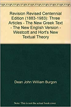 Revision Revised Centennial Edition (1883-1983): Three Articles - The New Greek Text - The New English Version - Westcott and Hort's New Textual Theory