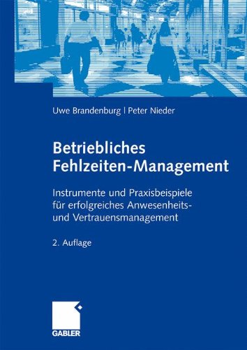 Betriebliches Fehlzeiten-Management: Instrumente und Praxisbeispiele für erfolgreiches Anwesenheits- und Vertrauensmanagement (German Edition)