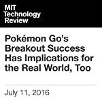 Pokémon Go's Breakout Success Has Implications for the Real World, Too | Jamie Condliffe