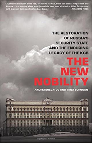 Book The New Nobility: The Restoration of Russia's Security State and the Enduring Legacy of the KGB