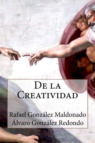 De la Creatividad: Master sobre Inteligencia Emocional (Spanish Edition) [Rafael Gonzalez Maldonado] (Tapa Blanda)