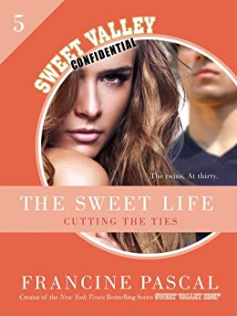 The Sweet Life #5: An E-Serial: Cutting the Ties (Sweet Valley Confidential) by [Pascal, Francine]