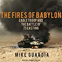 The Fires of Babylon: Eagle Troop and the Battle of 73 Easting Audiobook by Mike Guardia Narrated by Johnny Heller