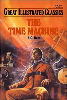 The Time Machine (Great Illustrated Classics): H.G. Wells