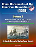 Naval Documents of the American Revolution (NDAR) - Volume 4, American Theater: Feb. to May 1776 and European Theater Feb. to May 1776 - Authentic Accounts, Diaries, Logs, Reports