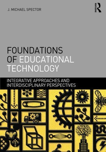 Foundations of Educational Technology: Integrative Approaches and Interdisciplinary Perspectives (Interdisciplinary Approaches to Educational Technology) by J. Michael Spector (2011-11-12)