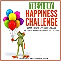 The 21-Day Happiness Challenge - Learn How to Love Your Life and Become a Happier Person in Just 21 Days Audiobook by  21-Day Challenges Narrated by Francie Wyck