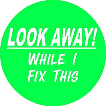 """Look Away While I Fix This by StickerDad Funny (3 PACK) Full Color Printed Sticker - (size: 2"""" color: GREEN/WHITE) for Hard Hat, Helmet, Windows, Walls, Bumpers, Laptop, Lockers, etc."""