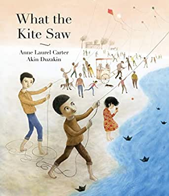 What the Kite Saw - Kindle edition by Carter, Anne Laurel, Duzakin, Akin.  Children Kindle eBooks @ Amazon.com.