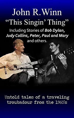 This Singin' Thing: Including stories of Bob Dylan, Judy Collins, Peter, Paul and Mary and -
