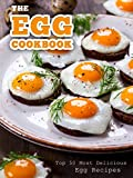 The Egg Cookbook: Top 50 Most Delicious Egg Recipes (Recipe Top 50's Book...