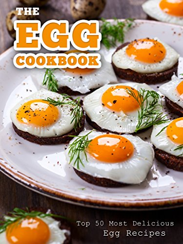 The Egg Cookbook: Top 50 Most Delicious Egg Recipes (Recipe Top 50's Book 82) by [Hatfield, Julie]