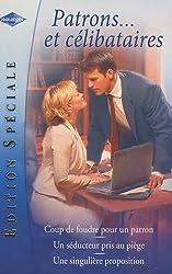 Patrons...et célibataires : 3 tomes : Coup de foudre pour un patron; Un séducteur pris au piège; Une singulière proposition