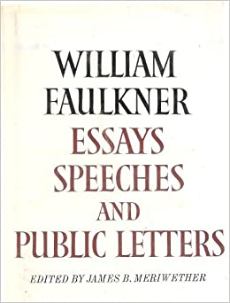 essays speeches and public letters edited by james b  essays speeches and public letters edited by james b meriwether william faulkner com books