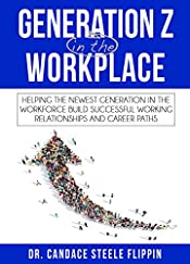 Generation Z in the Workplace: Helping the Newest Generation in the Workforce Build Successful Working Relationships and Career Paths (Generations in the Workplace: Gen Z)