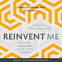 Reinvent Me: How to Transform Your Life & Career Audiobook by Camilla Sacre-Dallerup Narrated by Camilla Sacre-Dallerup