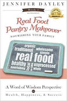 Real Food Pantry Makeover: The Home Grocery Store: Volume 1 (Let's Get R.E.A.L. - Really Embrace Abundant Living)
