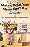 Making What Your Means Can't Buy, Inez Singletary, 0615191002