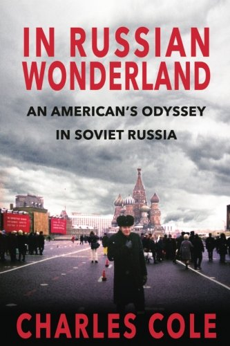 Book: In Russian Wonderland - An American's Odyssey in Soviet Russia by Charles Cole