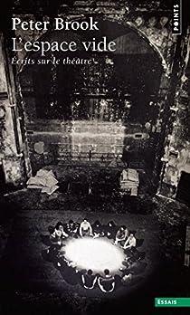 Espace Vide : Ecrits sur le théâtre par Brook