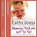 Mummy Told Me Not to Tell: The True Story of a Troubled Boy with a Dark Secret Audiobook by Cathy Glass Narrated by Denica Fairman