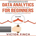 Data Analytics for Beginners: Your Ultimate Guide to Learn and Master Data Analysis Audiobook by Victor Finch Narrated by John Fehskens