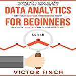 Data Analytics for Beginners: Your Ultimate Guide to Learn and Master Data Analysis | Victor Finch