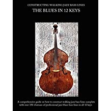 Constructing Walking Jazz Bass Lines, Book I Walking Bass Lines: The Blues in 12 Keys